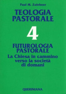 Foto Cover di Teologia pastorale. Vol. 4: Futurologia pastorale. La Chiesa in cammino verso la società di domani., Libro di Paul M. Zulehner, edito da Queriniana