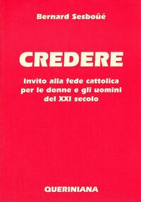 Credere. Invito alla fede cattolica per le donne e gli uomini del XXI secolo