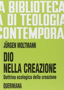 Libro Dio nella creazione. Dottrina ecologica della creazione Jürgen Moltmann