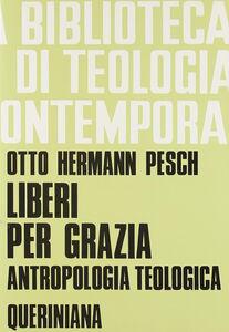 Libro Liberi per grazia. Antropologia teologica Otto H. Pesch