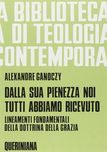 Libro Dalla sua pienezza noi tutti abbiamo ricevuto. Lineamenti fondamentali della dottrina della grazia Alexandre Ganoczy