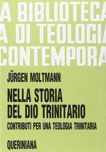 Libro Nella storia del Dio trinitario. Contributi per una teologia trinitaria Jürgen Moltmann