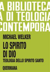 Foto Cover di Lo spirito di Dio. Teologia dello Spirito Santo, Libro di Michael Welker, edito da Queriniana
