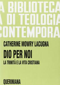 Libro Dio per noi. La Trinità e la vita cristiana Catherine Mowry Lacugna