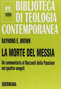 Libro La morte del messia. Dal Getsemani al sepolcro. Un commentario ai racconti della passione nei quattro vangeli Raymond E. Brown