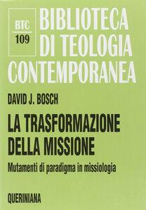 La trasformazione della missione. Mutamenti di paradigma in missiologia