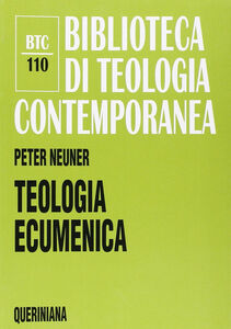 Libro Teologia ecumenica. La ricerca dell'unità tra le Chiese cristiane Peter Neuner