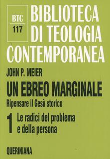 Un ebreo marginale. Ripensare il Gesù storico. Vol. 1: Le radici del problema e della persona. - John P. Meier - copertina