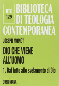 Foto Cover di Dio che viene all'uomo. Vol. 1: Dal lutto allo svelamento di Dio., Libro di Joseph Moingt, edito da Queriniana