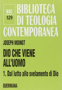 Libro Dio che viene all'uomo. Vol. 1: Dal lutto allo svelamento di Dio. Joseph Moingt