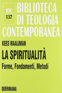 La spiritualità. Forme, fondamenti, metodi