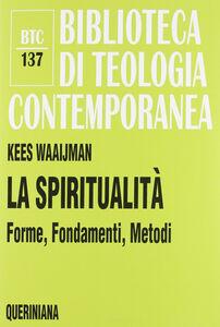 Foto Cover di La spiritualità. Forme, fondamenti, metodi, Libro di Kees Waaijman, edito da Queriniana