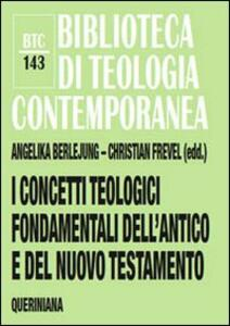 I concetti teologici fondamentali dell'Antico e del Nuovo Testamento
