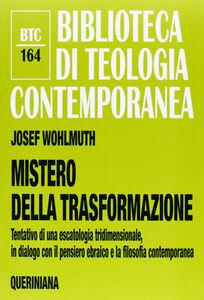 Libro Mistero della trasformazione. Tentativo di una escatologia tridimensionale, in dialogo con il pensiero ebraico e la filosofia contemporanea Josef Wohlmuth