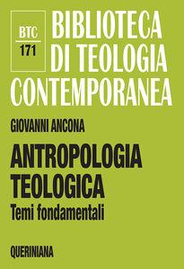 Foto Cover di Antropologia teologica. Temi fondamentali, Libro di Giovanni Ancona, edito da Queriniana