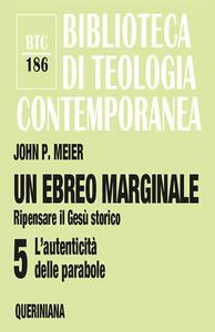 Un ebreo marginale. Ripensare il Gesù storico. Vol. 5: autenticità delle parabole, L'.