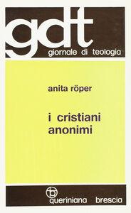 Foto Cover di I cristiani anonimi, Libro di Anita Roper, edito da Queriniana