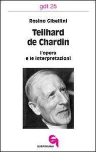 Foto Cover di Teilhard de Chardin: l'opera e le interpretazioni, Libro di Rosino Gibellini, edito da Queriniana
