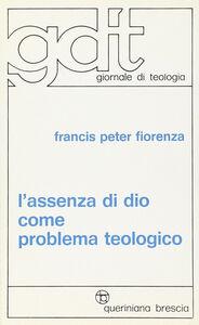 Foto Cover di L' assenza di Dio come problema teologico, Libro di Francis P. Fiorenza, edito da Queriniana