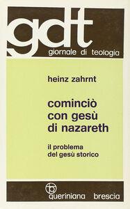 Foto Cover di Cominciò con Gesù di Nazareth. Il problema del Gesù storico, Libro di Heinz Zahrnt, edito da Queriniana