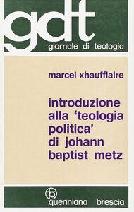 Libro Introduzione alla «Teologia politica» di Johann Baptist Metz Marcel Xhaufflaire