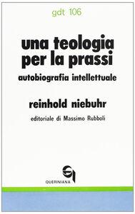 Foto Cover di Una teologia per la prassi. Autobiografia intellettuale, Libro di Reinhold Niebuhr, edito da Queriniana