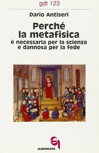 Libro Perché la metafisica è necessaria per la scienza e dannosa per la fede Dario Antiseri