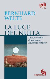 Libro La luce del nulla. Sulla possibilità di una nuova esperienza religiosa Bernhard Welte