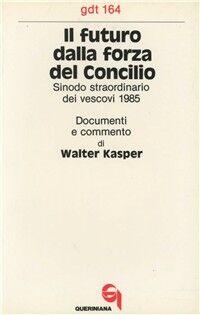 Il futuro dalla forza del Concilio. Sinodo straordinario dei vescovi 1985. Documenti e commento