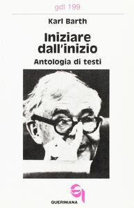 Libro Iniziare dall'inizio. Antologia di testi Karl Barth