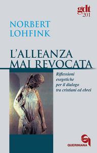 Libro L' alleanza mai revocata. Riflessioni esegetiche per il dialogo tra cristiani ed ebrei Norbert Lohfink