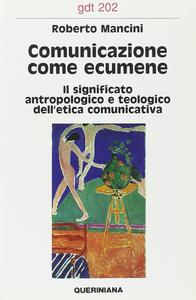 Libro Comunicazione come ecumene. Il significato antropologico e teologico dell'etica comunicativa Roberto Mancini