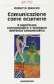 Comunicazione come ecumene. Il significato antropologico e teologico dell'etica comunicativa