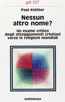 Osteriacasadimare.it Nessun altro nome? Un esame critico degli attegiamenti cristiani verso le religioni mondiali Image