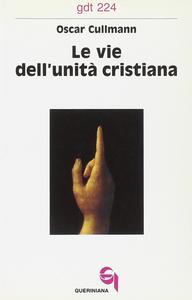 Libro Le vie dell'unità cristiana Oscar Cullmann