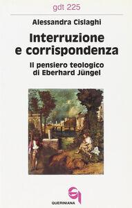 Interruzione e corrispondenza. Il pensiero teologico di Eberhard Jüngel
