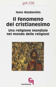 Il fenomeno del cristianesimo. Una religione mondiale nel mondo delle religioni