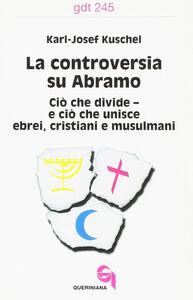La controversia su Abramo. Ciò che divide e ciò che unisce ebrei, cristiani e musulmani