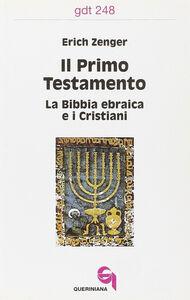 Il primo Testamento. La Bibbia ebraica e i cristiani