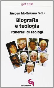 Libro Biografia e teologia. Itinerari di teologi