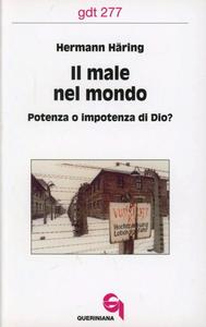 Libro Il male nel mondo. Potenza o impotenza di Dio? Hermann Häring