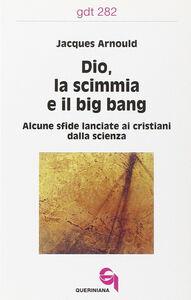 Dio, la scimmia e il big bang. Alcune sfide lanciate ai cristiani dalla scienza
