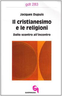 Il cristianesimo e le religioni. Dallo scontro all'incontro