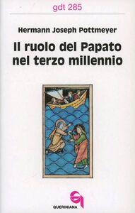 Foto Cover di Il ruolo del papato nel terzo millennio, Libro di Hermann J. Pottmeyer, edito da Queriniana