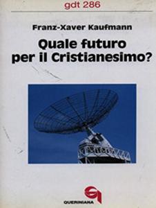 Libro Quale futuro per il cristianesimo? Franz-Xavier Kaufmann