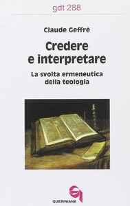 Libro Credere e interpretare. La svolta ermeneutica della teologia Claude Geffré