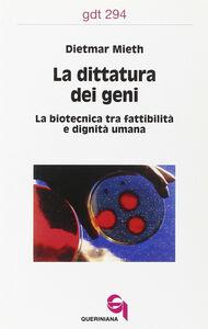 Foto Cover di La dittatura dei geni. La biotecnica tra fattibilità e dignità umana, Libro di Dietmar Mieth, edito da Queriniana