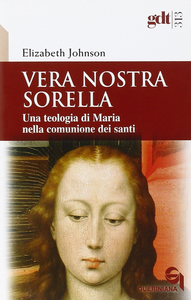 Libro Vera nostra sorella. Una teologia di Maria nella comunione dei santi Elizabeth A. Johnson
