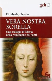 Vera nostra sorella. Una teologia di Maria nella comunione dei santi