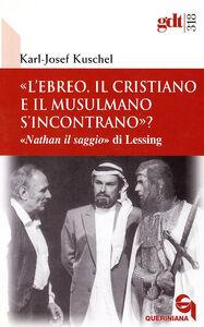 «L'ebreo, il cristiano e il musulmano s'incontrano?» «Nathan il saggio» di Lessing